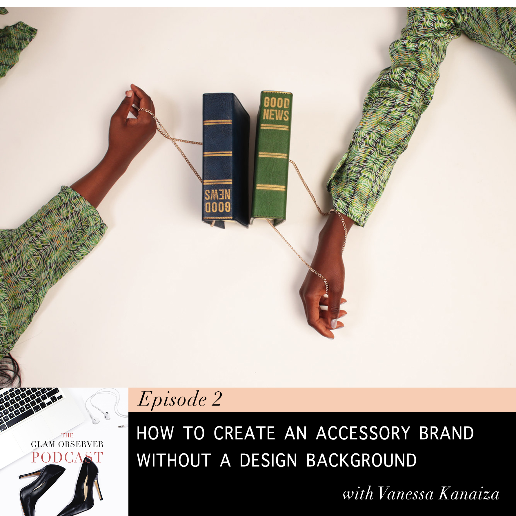 Vanessa Kanaiza: How To Create An Accessory Brand Without A Design Background