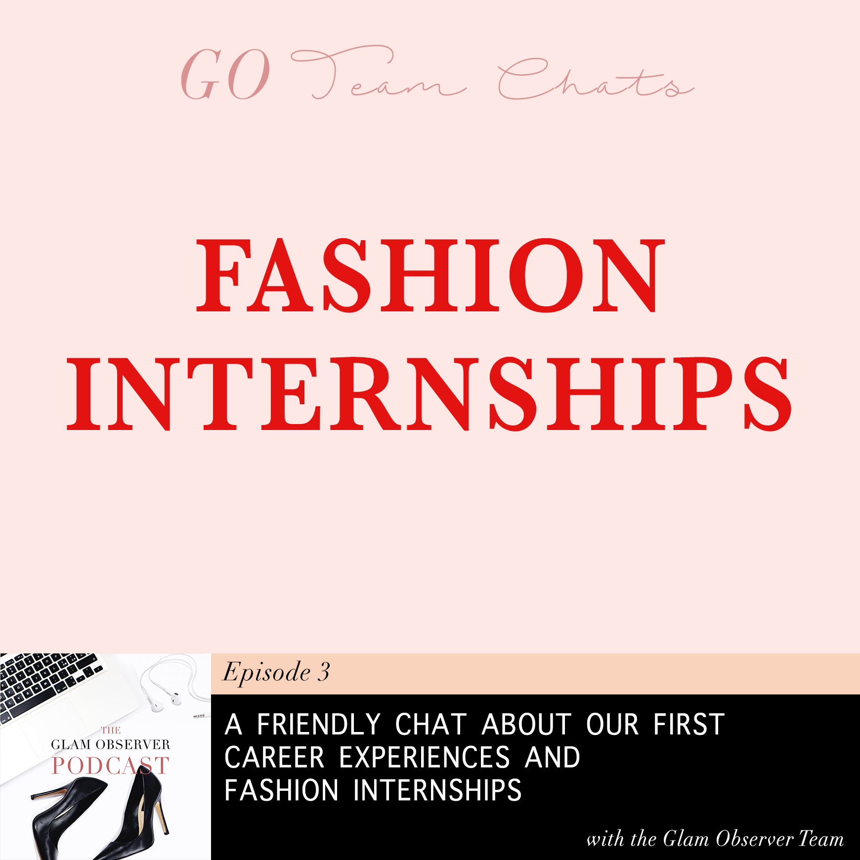 GO Team Chats: Our Careers and Thoughts on Fashion Internships