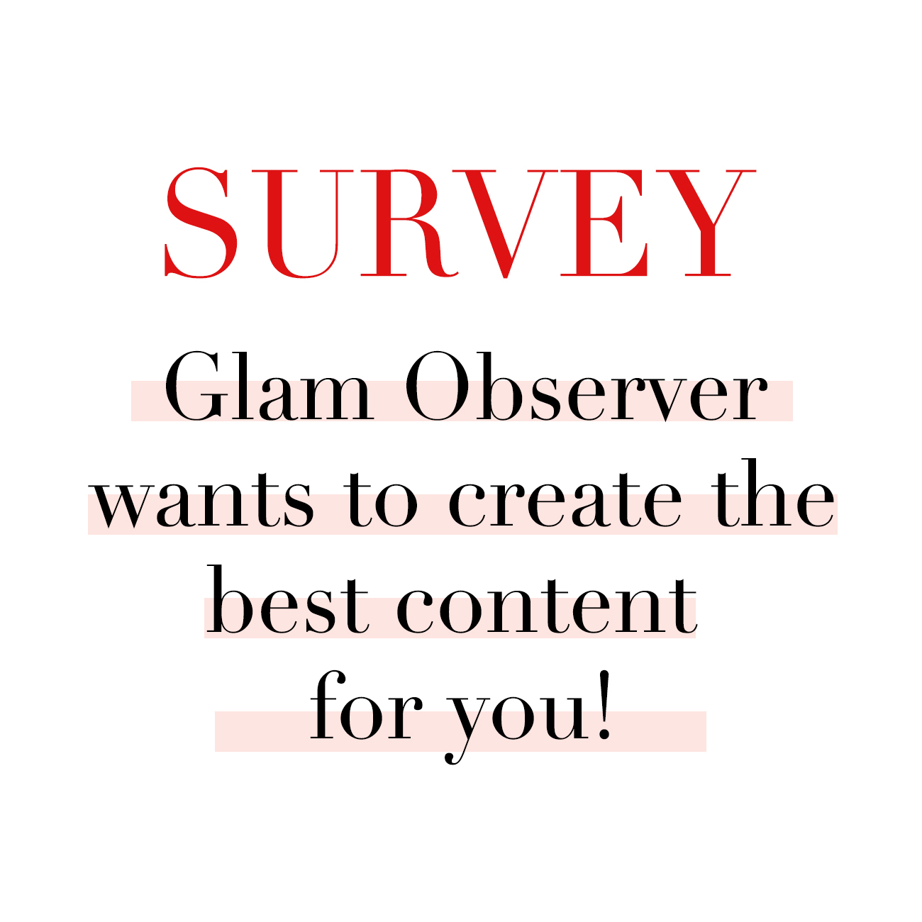 Glam Observer Wants to Create the Best Content for YOU!